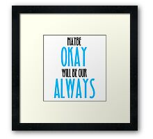 TFIOS- Maybe Okay Will Be Our Always Framed Print
