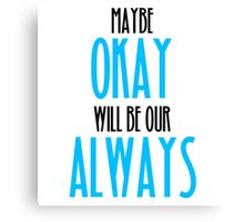 TFIOS- Maybe Okay Will Be Our Always Canvas Print