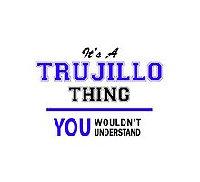 It's a TRUJILLO thing, you wouldn't understand !! by allnames