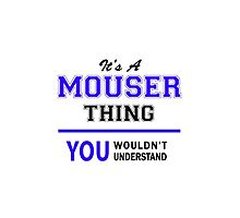 It's a MOUSER thing, you wouldn't understand !! by thestarmaker