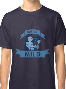 Born To Be Mild Classic T-Shirt