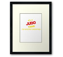 It's a JUDO thing, you wouldn't understand !! Framed Print