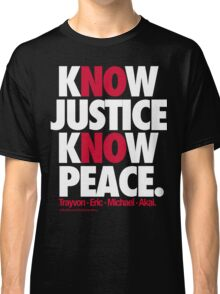 KNOW JUSTICE, KNOW PEACE Classic T-Shirt