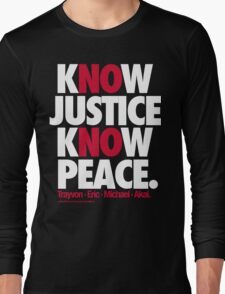 KNOW JUSTICE, KNOW PEACE Long Sleeve T-Shirt