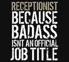 Awesome 'Receptionist because Badass Isn't an Official Job Title' Tshirt, Accessories and Gifts by Albany Retro