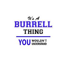 It's a BURRELL thing, you wouldn't understand !! by yourname