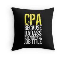 Awesome 'CPA because Badass Isn't an Official Job Title' Tshirt, Accessories and Gifts Throw Pillow