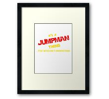 It's a JUMPMAN thing, you wouldn't understand !! Framed Print