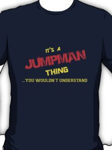 It's a JUMPMAN thing, you wouldn't understand !! T-Shirt