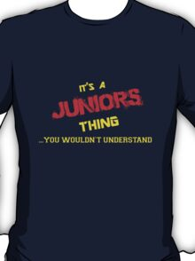 It's a JUNIORS thing, you wouldn't understand !! T-Shirt