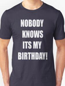 Nobody knows its my birthday Unisex T-Shirt