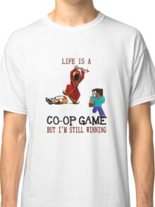 Life is a co-op game (but I'm still winning) Classic T-Shirt