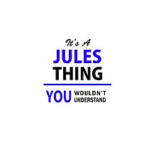 It's a JULES thing, you wouldn't understand !! by thenamer