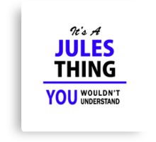 It's a JULES thing, you wouldn't understand !! Canvas Print