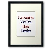I Love America More Than I Love Chocolate  Framed Print