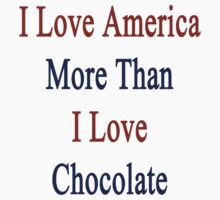 I Love America More Than I Love Chocolate  by supernova23