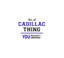 It's a CADILLAC thing, you wouldn't understand !! by yourname