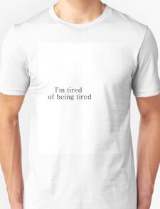 I'm tired of being tired T-Shirt