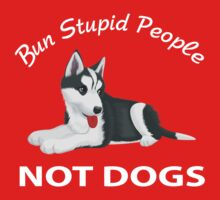 Bun Stupid People Not Dogs by seazerka