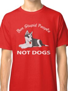 Bun Stupid People Not Dogs Classic T-Shirt