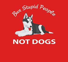 Bun Stupid People Not Dogs Unisex T-Shirt