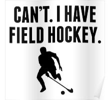 Can't I Have Field Hockey Poster