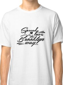 Spread love is the Brooklyn way... Classic T-Shirt