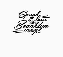 Spread love is the Brooklyn way... Unisex T-Shirt