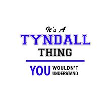 It's a TYNDALL thing, you wouldn't understand !! by allnames
