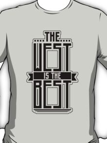 The West is the Best T-Shirt