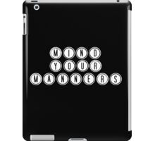 Mind your manners tee iPad Case/Skin