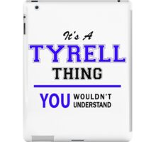 It's a TYRELL thing, you wouldn't understand !! iPad Case/Skin