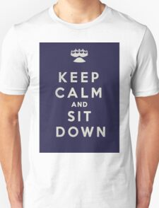 Keep Calm and Sit Down Unisex T-Shirt