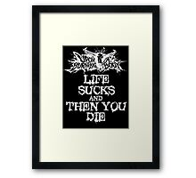 Upon A Burning Body Life Sucks And Then You Die Framed Print