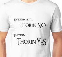 Thorin NO, Thorin YES Unisex T-Shirt