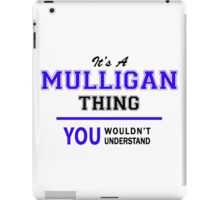It's a MULLIGAN thing, you wouldn't understand !! iPad Case/Skin