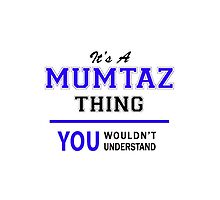 It's a MUMTAZ thing, you wouldn't understand !! by thestarmaker