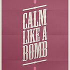 CALM LIKE A BOMB by snevi
