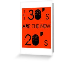 The 30's are the new 20's Greeting Card