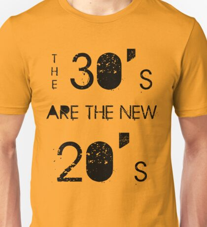 The 30's are the new 20's Unisex T-Shirt