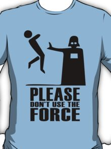 Please Don't Use The Force T-Shirt