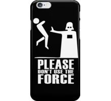Please Don't Use The Force iPhone Case/Skin