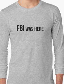 FBI was here Long Sleeve T-Shirt
