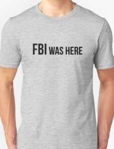 FBI was here Unisex T-Shirt