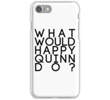 What Would Happy Quinn Do?  iPhone Case/Skin