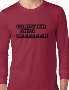Computer says neeeeeein. Little britain. Long Sleeve T-Shirt
