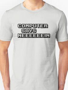 Computer says neeeeeein. Little britain. Unisex T-Shirt