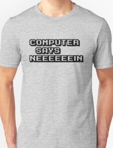 Computer says neeeeeein. Little britain. Unisex T-Shirt