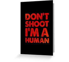Don't shoot I'm a human Greeting Card