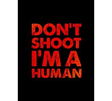 Don't shoot I'm a human Photographic Print